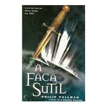 Livro - A Faca Sutil - Philip Pullman - Frete Grátis