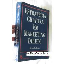 Estratégia Criativa Em Marketing Direto, Susan K. Jones