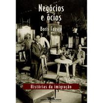 Negócios E Ócios - Histórias Da Imigração - Boris Fausto