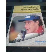 Livro Ayrton Senna E A Mídia Esportiva