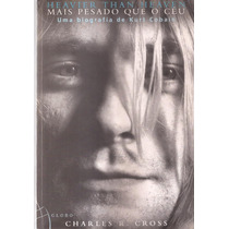 Livro Mais Pesado Que O Céu Uma Biografia De Kurt Cobain.