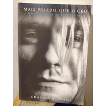 Livro Mais Pesado Que O Céu - Kurt Cobain Biografia