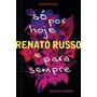 Livro Só Por Hoje E Para Sempre De Renato Russo - Novo