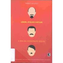 Lênin, Stálin E Hitler - A Era Da Catástrofe Social