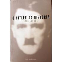O Hitler Da História - John Lukacs