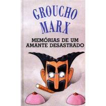 Memórias De Um Amante Desastrado - Groucho Marx - Livro
