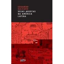 As Veias Abertas Da América Latina Eduardo Galeano; Sergio F