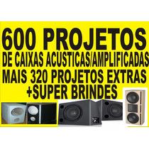 600 Projetos De Caixas De Som - Acústicas/amplificadas