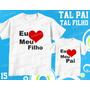 Tal Pai Tal Filho Camiseta Coração Personalizada Kit Com 2