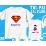 Tal Pai Tal Filho Camiseta Super Man Personalizada Kit Com 2