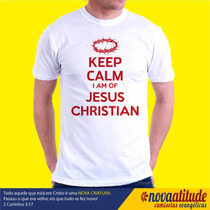 Camisa Evangélica - Keep Calm I Am Of Jesus Christian