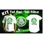 Kit Tal Pai Tal Filho Camiseta + Body Ou Camiseta Infantil