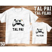 Tal Pai Tal Filho Camiseta Games Personalizada Kit Com 2