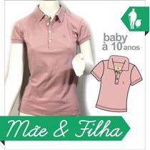 Camisa Polo Tal Mãe E Filha S&f Original Qualid. Importada