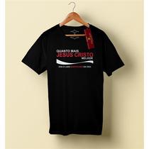 Camiseta Camisa Blusa Masculino Evangélica, Quanto Mais...