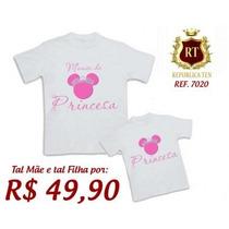 Kit Tal Mãe Tal Filha 2 Camisetas, 1 Adulta E 1 Infantil