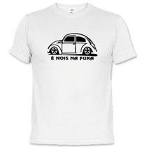 Camisetas Engraçadas É Nois Na Fuka Fusca 1779