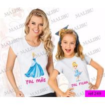 Tal Mãe Tal Filha Baby Look Princesa Cinderela Frete Gratis