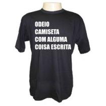 Camiseta Odeio Camiseta Com Alguma Coisa Escrita Engraçada