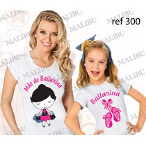 Camiseta Baby Look Mãe De Bailarina Tal Mãe Tal Filha Com 2