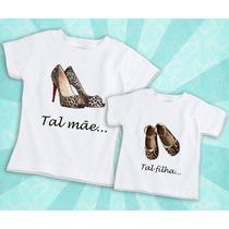Kit Camisetas Tal Mãe Tal Filha Sapato Oncinha