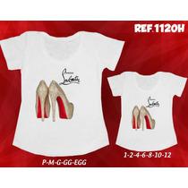 Kit Com 2 T-shirts Tal Mãe Tal Filha Sapatos Louboutin Shoes
