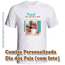 Camisa Personalizada Dia Dos Pais Com Foto (todos Os Temas)