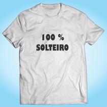 Camisa 100 % Solteiro - Paquera - Engraçada - Personalizada