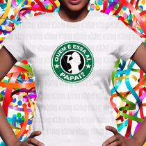 Camiseta Carnaval Folia Quem É Essa Aí Papai Marchinha Frevo