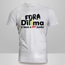 Camiseta Fora Dilma E Leve O Pt Junto Protestos