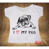 Blusa Feminina Gola Canoa Pet Cachorro Raças I Love My Pug
