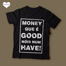 Camiseta Money Que É Good Nóis Num Have Feminina