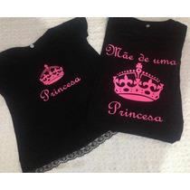 Camisa Blusa Look Tal Mãe Tal Filha Princesa