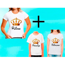 Kit 3 Camisetas Príncipe Princesa Rainha Tal Mãe Filha