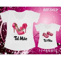 Tal Mãe Tal Filha T-shirt Ou Baby Look Sapato Diva Kit Com 2