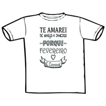 Camiseta Carnaval - Te Amarei De Março A Janeiro