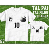 Tal Pai Tal Filho Camiseta Santos Personalizada Kit C/ 2
