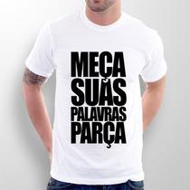 Camiseta Meça Suas Palavras Parça - Meme - Whatsapp Facebook