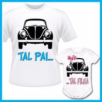 Kit Tal Pai Tal Filha Camiseta E Body Infantil Fusca, Iguais