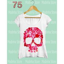 Tshirt Blusa Feminina Caveira Rosas Flores Flamê Moda Look