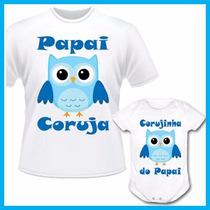 Kit Tal Pai Tal Filho Camiseta E Body Inf Coruja, Corujinha