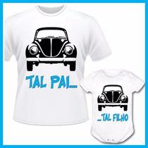 Kit Tal Pai Tal Filho Camiseta E Body Infantil Fusca, Iguais