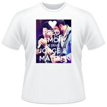 Camiseta Camisa Pelo Amor De Deus Jorge E Mateus
