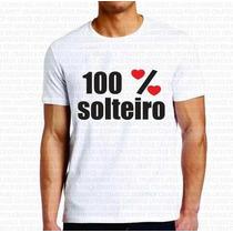 Camiseta Personalizada Masculina 100% Solteiro