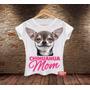 Camiseta Feminina Babylook Mãe De Chihuahua Pet Chiuaua