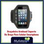 Braçadeira Armband Suporte De Braço Para Celular Smartphone