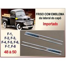 Friso Com Emblema Lateral Capô Ford F-1 48 À 50 Importado