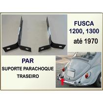 Suporte Parachoque Traseiro Fusca 1200 1300 Até 1970 Par