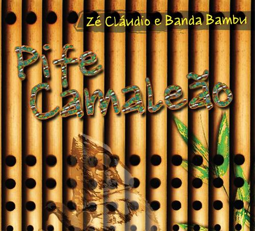 Cd De Pífanos: Pife Camaleão De Zé Cláudio E Banda Bambu