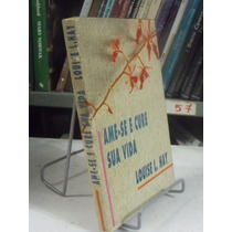 Livro - Ame-se E Cure Sua Vida - Louise L. Hay